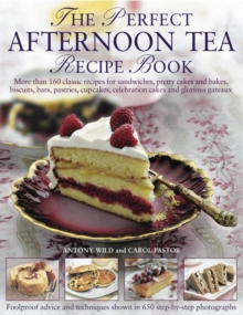 The Perfect Afternoon Tea Recipe Book : More Than 160 Classic Recipes for Sandwiches, Pretty Cakes and Bakes, Biscuits, Bars, Pastries, Cupcakes, Celebration Cakes and Glorious Gateaux, with 650 Photo, Hardback