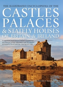 The Illustrated Encyclopedia of the Castles, Palaces & Stately Houses of Britain & Ireland, Hardback Book