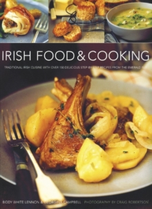 Irish Food & Cooking : Traditional Irish Cuisine with Over 150 Delicious Step-by-step Recipes from the Emerald Isle, Hardback