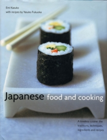 Japanese Food and Cooking : A Timeless Cuisine: the Traditions, Techniques, Ingredients and Recipes, Hardback