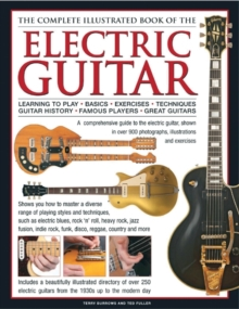 Complete Illustrated Book of the Electric Guitar : Learning to Play, Basics, Exercises, Techniques, Guitar History, Famous Players, Great Guitars, Hardback Book