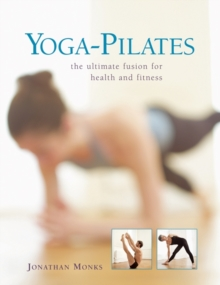 Yoga-Pilates : The Ultimate Fusion for Health and Fitness, Hardback Book