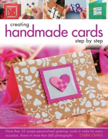Creating Handmade Cards Step by Step : More Than 55 Unique Personalized Greetings Cards to Make for Every Occasion, Shown in 660 Photographs, Hardback