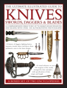 The Ultimate Illustrated Guide to Knives, Swords, Daggers & Blades: A Box Set of Two Reference Books : A Comprehensive Directory of 750 Sharp-edged Weapons and Blades, with Over 1500 Authoritative Pho, Hardback