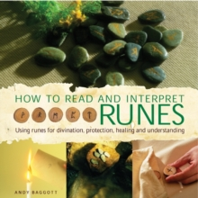 How to Read and Interpret the Runes : Using Runes for Divination, Protection, Healing and Understanding, Hardback Book