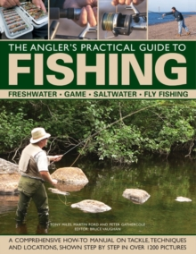 The Angler's Practical Guide to Fishing : Freshwater - Game - Satlwater - Fly Fishing, Hardback