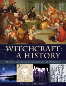 Witchcraft : a History : the Study of Magic and Necromancy Through the Ages, with 340 Illustrations, Hardback
