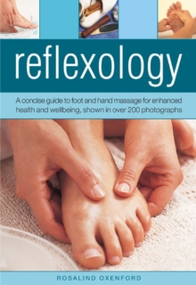 Reflexology : a Concise Guide to Foot and Hand Massage for Enhanced Health and Wellbeing, Shown in Over 200 Photographs, Hardback