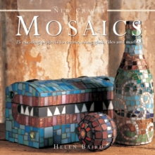 New Crafts: Mosaics : 25 Exciting Projects to Create, Using Glass, Tiles and Marble, Hardback