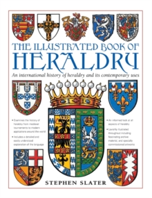 The Illustrated Book of Heraldry : An International History of Heraldry and Its Contemporary Uses, Hardback