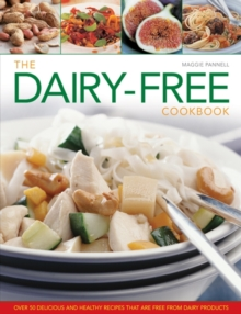 The Dairy-free Cookbook : Over 50 Delicious and Healthy Recipes That are Free from Dairy Products, Hardback Book