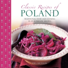 Classic Recipes of Poland : The Best Traditional Food and Cooking in 25 Authentic Regional Dishes, Paperback