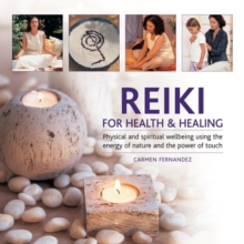 Reiki for Health & Healing : Physical and Spiritual Wellbeing Using the Energy of Nature and the Power of Touch, Hardback Book