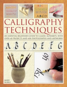 Calligraphy Techniques : An Essential Beginner's Guide to Classic Alphabets, with Over 40 Projects and 400 Photographs and Artworks, Hardback Book