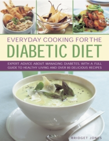 Everyday Cooking for the Diabetic Diet : Expert Advice About Managing Diabetes, with a Full Guide to Healthy Living and Over 80 Delicious Recipes, Hardback Book