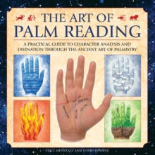 The Art of Palm Reading : A Practical Guide to Character Analysis and Divination Through the Ancient Art of Palm Reading, Hardback
