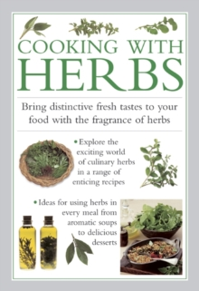 Cooking with Herbs : Bring Distinctive Fresh Tastes to Your Food with the Fragrance of Herbs, Hardback