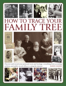 How to Trace Your Family Tree : Discover and Record Your Personal Roots and Heritage: Everything from Accessing Archives and Public Record Offices to Using the Internet, Hardback