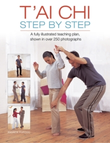 T'ai Chi Step by Step : A Fully Illustrated Teaching Plan, Shown in Over 250 Photographs, Hardback
