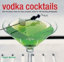 Vodka Cocktails : Over 50 Classic Mixes for Every Occasion, Shown in 100 Stunning Photographs, Hardback Book