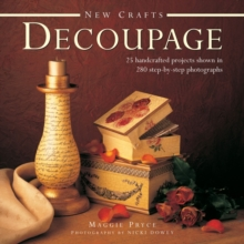 New Crafts: Decoupage : 25 Handcrafted Projects Shown in 280 Step by Step Photographs, Hardback Book