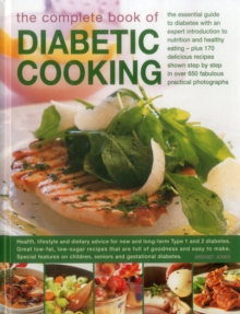 The Complete Book of Diabetic Cooking : The Essential Guide to Diabetes with an Expert Introduction to Nutrition and Healthy Eating - Plus 170 Delicious Recipes Shown Step by Step in Over 650 Fabulous, Hardback Book