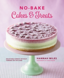 No-Bake! Cakes & Treats Cookbook : Delectable Sweets Without Turning on the Oven, Hardback Book