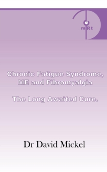Chronic Fatigue Syndrome, ME and Fibromyalgia : The Long Awaited Cure, Paperback
