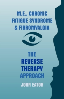 M.E., Chronic Fatigue Syndrome and Fibromyalgia : The Reverse Therapy Approach, Paperback