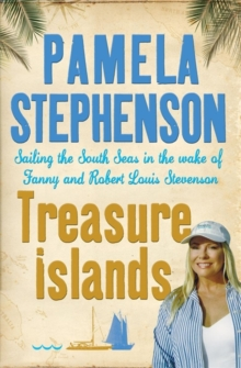 Treasure Islands : Sailing the South Seas in the Wake of Fanny and Robert Louis Stevenson, Paperback