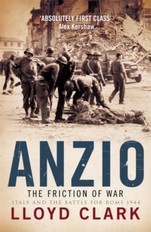 Anzio: the Friction of War : The Friction of War - Italy and the Battle for Rome 1944, Paperback