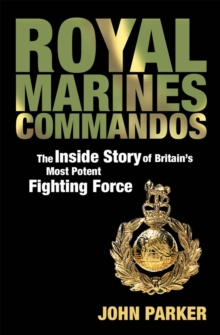 Royal Marines Commandos : The Inside Story of a Force for the Future, Paperback Book
