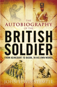 The Autobiography of the British Soldier : From Agincourt to Basra, in His Own Words, Paperback Book