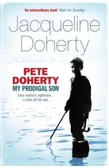 Pete Doherty: My Prodigal Son : A Child in Trouble, a Family Ripped Apart, the Extraordinary Story of a Mother's Love, Paperback Book