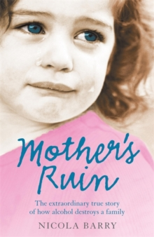 Mother's Ruin : the Extraordinary True Story of How Alcohol Destroys a Family, Paperback