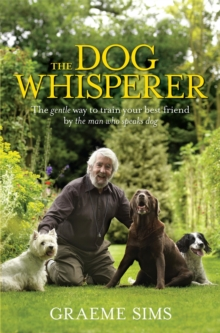The Dog Whisperer : The Gentle Way to Train Your Best Friend by the Man Who Speaks Dog, Paperback Book