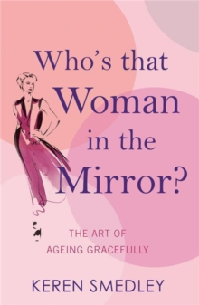 Who's That Woman in the Mirror? : The Art of Ageing Gracefully, Paperback Book