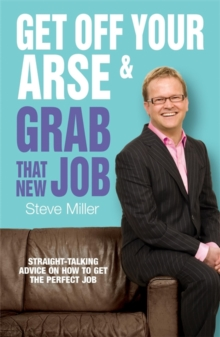 Get Off Your Arse and Grab That New Job : Straight-talking Advice on How to Get the Perfect Job, Paperback Book