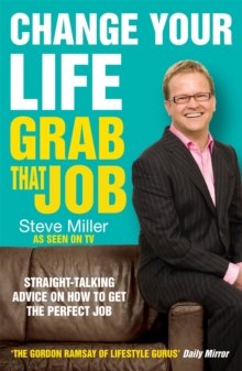 Change Your Life - Grab That Job : Straight-Talking Advice on How to Get the Perfect Job, Paperback