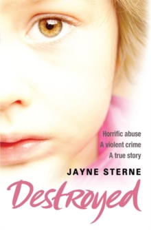 Destroyed : A Secret That Can't be Told - A Life Forever Ruined, Paperback