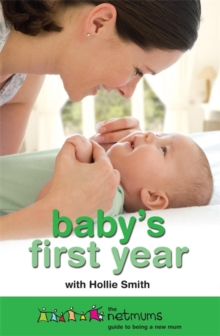 Baby's First Year : The Netmums Guide to Being a New Mum, Paperback
