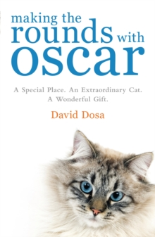 Making the Rounds with Oscar : The Inspirational Story of a Doctor, His Patients and a Very Special Cat, Paperback Book