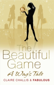 The Beautiful Game : A WAG's Tale, Paperback Book