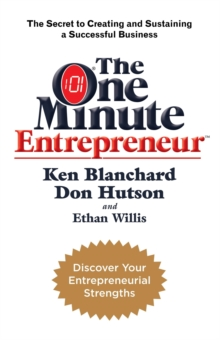 The One Minute Entrepreneur : The Secret to Creating and Sustaining a Successful Business, Paperback