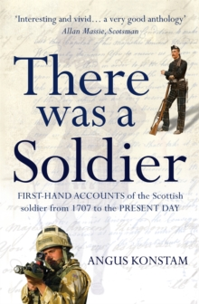 There Was a Soldier : First-hand Accounts of the Scottish Soldier at War from 1707 to the Present Day, Paperback