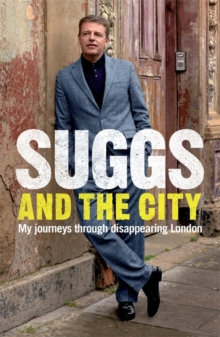 Suggs and the City : Journeys Through Disappearing London, Paperback