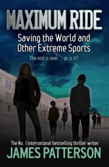 Maximum Ride : Saving the World and Other Extreme Sports, Paperback Book