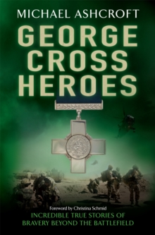 George Cross Heroes : Incredible True Stories of Bravery Beyond the Battlefield, Paperback