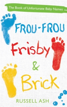 Frou-Frou, Frisby & Brick : The Book of Unfortunate Baby Names, Paperback