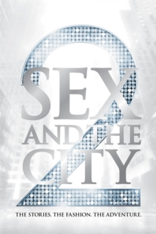 Sex and the City 2 : The Stories. The Fashion. The Adventure., Hardback